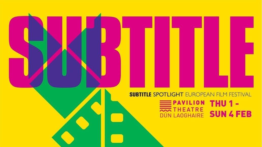 Pavilion Theatre to Host Subtitle Film Festival 2018 - Dublin